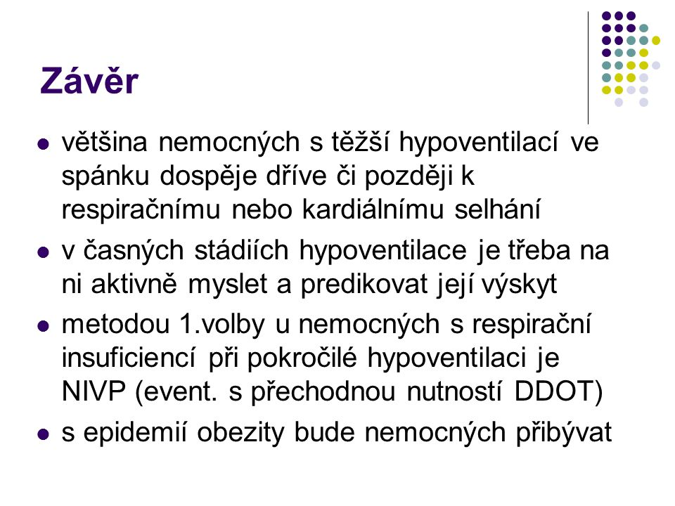 Léčba snaha o ovlivnění základní příčiny (redukce tělesné hmotnosti, kvalitní bronchodilatační léčba) dlouhodobá domácí NIVP (BiPAP S, v těžších případech BiPAP s funkcí AVAPS) DDOT (ve specifických případech, pozor na hyperkapnii)