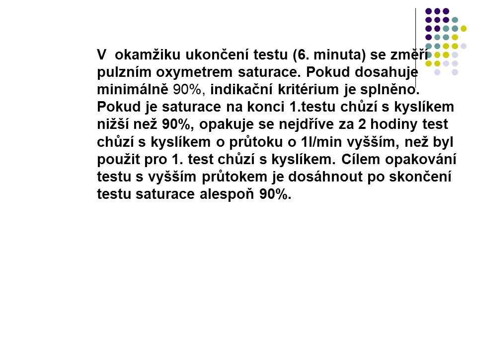 Provést test chůzí bez kyslíku, pacient musí urazit minimálně 130 m.