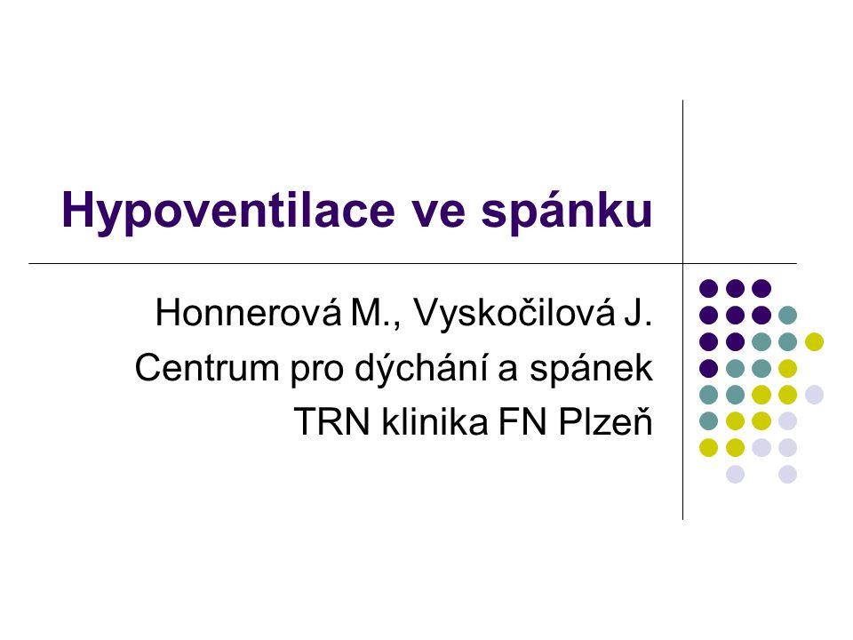 Hypoventilace ve spánku Honnerová M., Vyskočilová J.