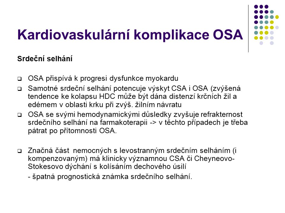 Kardiovaskulární komplikace OSA Arteriální hypertenze  Fyziologicky – ve spánku signifikantní snížení krevního tlaku u normotoniků i hypertoniků (pře