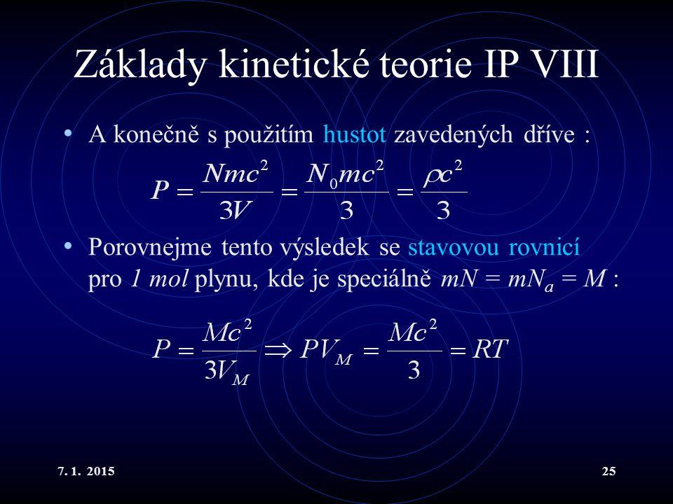 7. 1. 201525 Základy kinetické teorie IP VIII A konečně s použitím hustot zavedených dříve : Porovnejme tento výsledek se stavovou rovnicí pro 1 mol p