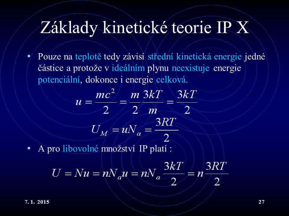 7. 1. 201527 Základy kinetické teorie IP X Pouze na teplotě tedy závisí střední kinetická energie jedné částice a protože v ideálním plynu neexistuje