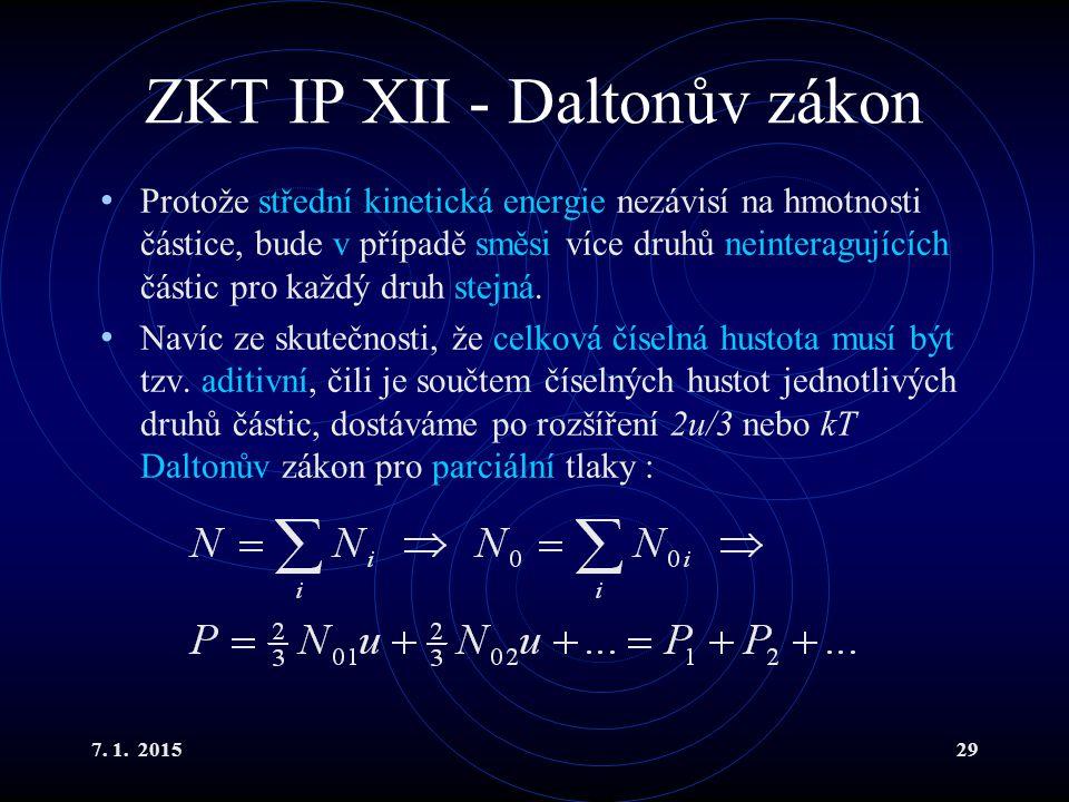 7. 1. 201529 ZKT IP XII - Daltonův zákon Protože střední kinetická energie nezávisí na hmotnosti částice, bude v případě směsi více druhů neinteragují