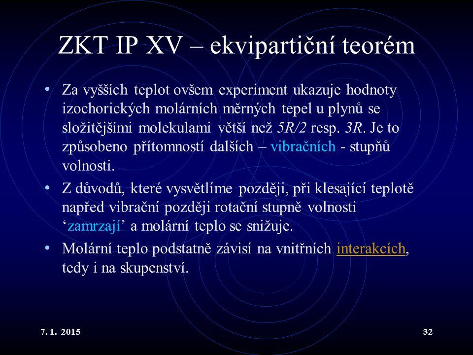 7. 1. 201532 ZKT IP XV – ekvipartiční teorém Za vyšších teplot ovšem experiment ukazuje hodnoty izochorických molárních měrných tepel u plynů se složi