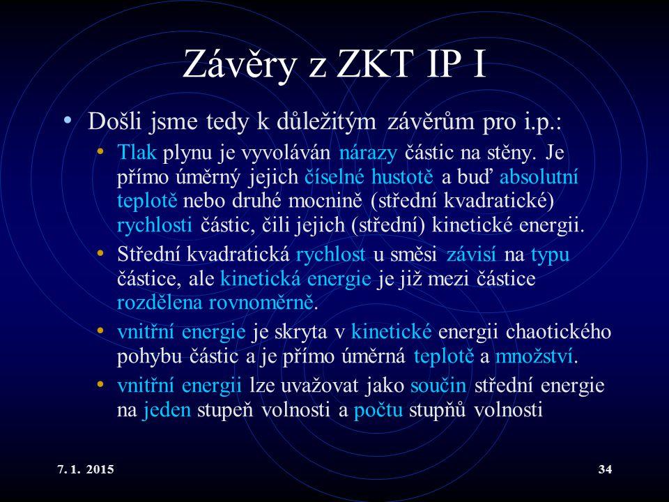 7. 1. 201534 Závěry z ZKT IP I Došli jsme tedy k důležitým závěrům pro i.p.: Tlak plynu je vyvoláván nárazy částic na stěny. Je přímo úměrný jejich čí