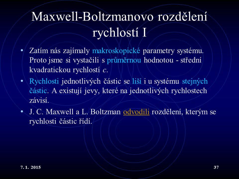 7. 1. 201537 Maxwell-Boltzmanovo rozdělení rychlostí I Zatím nás zajímaly makroskopické parametry systému. Proto jsme si vystačili s průměrnou hodnoto