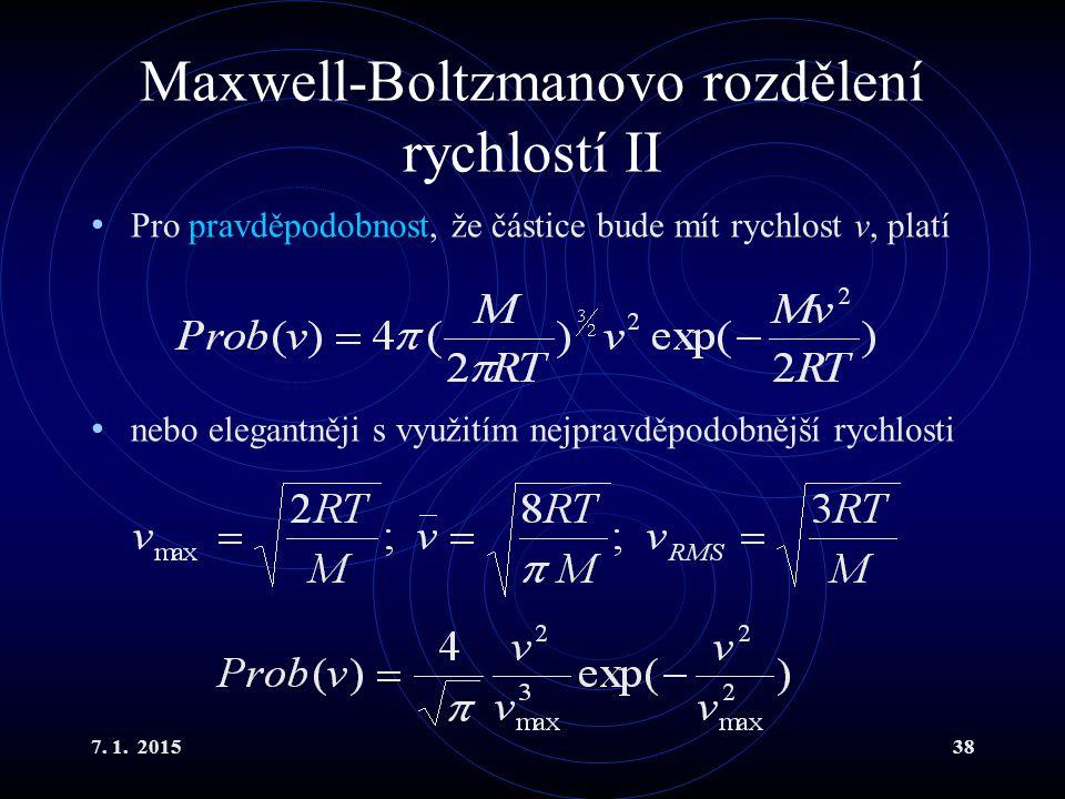 7. 1. 201538 Maxwell-Boltzmanovo rozdělení rychlostí II Pro pravděpodobnost, že částice bude mít rychlost v, platí nebo elegantněji s využitím nejprav