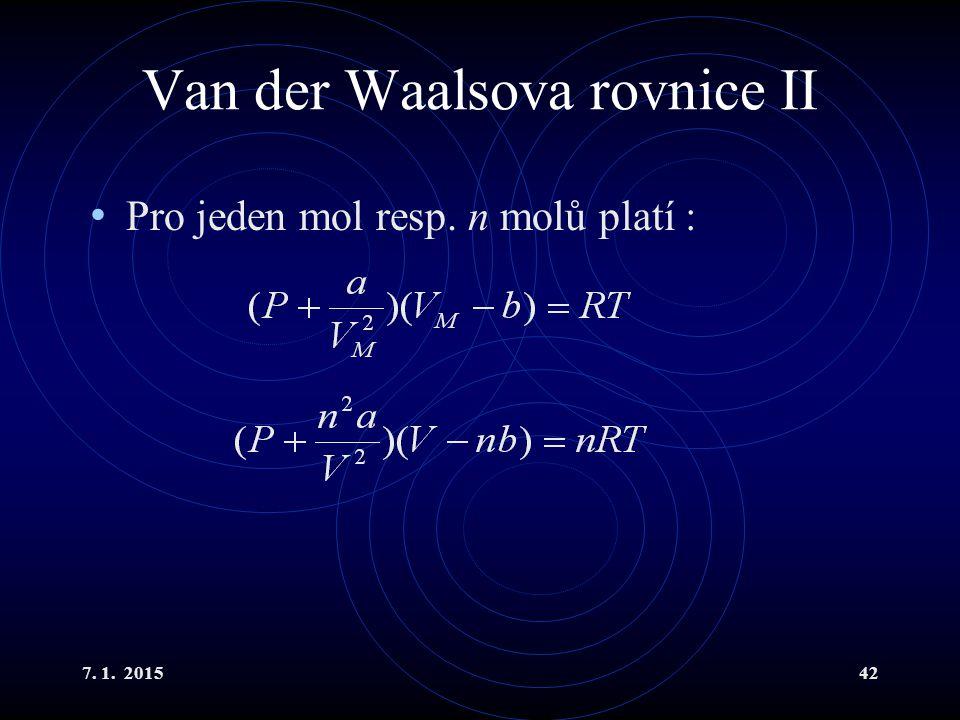7. 1. 201542 Van der Waalsova rovnice II Pro jeden mol resp. n molů platí :
