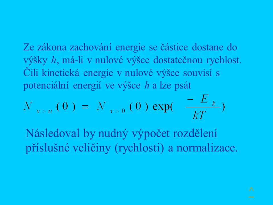Ze zákona zachování energie se částice dostane do výšky h, má-li v nulové výšce dostatečnou rychlost. Čili kinetická energie v nulové výšce souvisí s