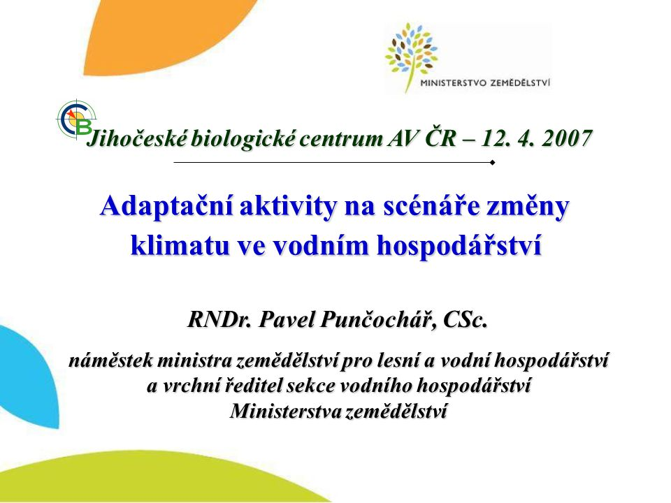 Adaptační aktivity na scénáře změny klimatu ve vodním hospodářství Adaptační aktivity na scénáře změny klimatu ve vodním hospodářství RNDr. Pavel Punč