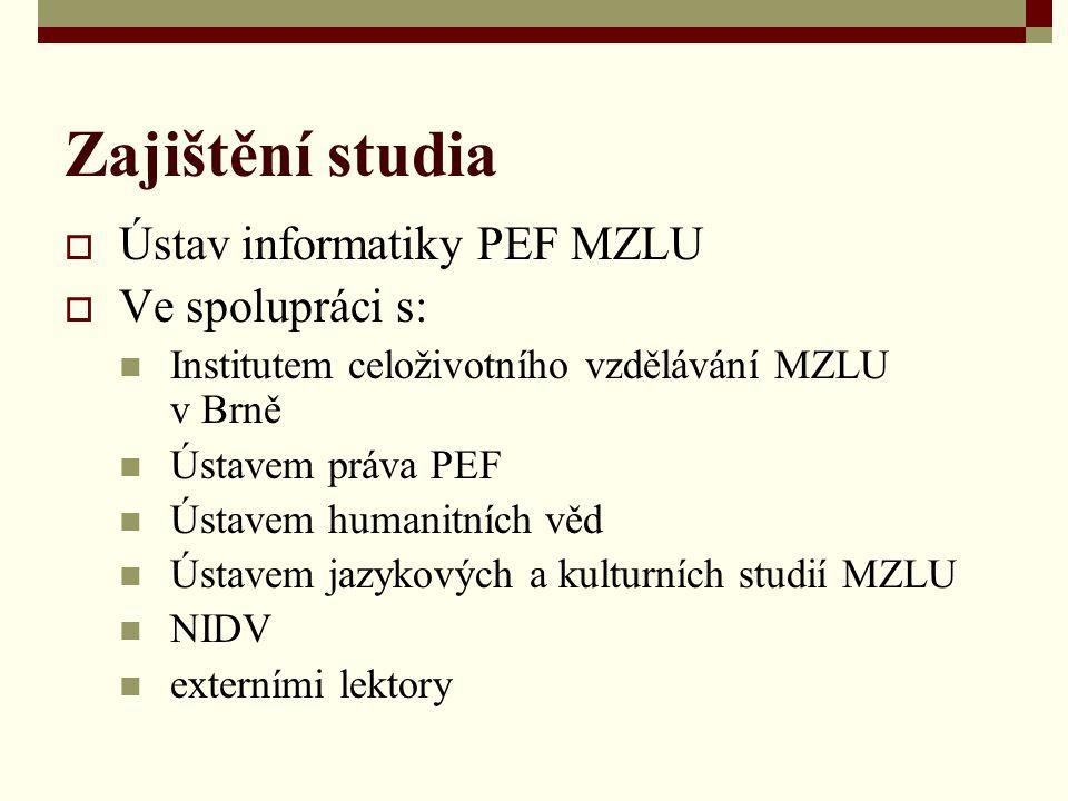 Zajištění studia  Ústav informatiky PEF MZLU  Ve spolupráci s: Institutem celoživotního vzdělávání MZLU v Brně Ústavem práva PEF Ústavem humanitních