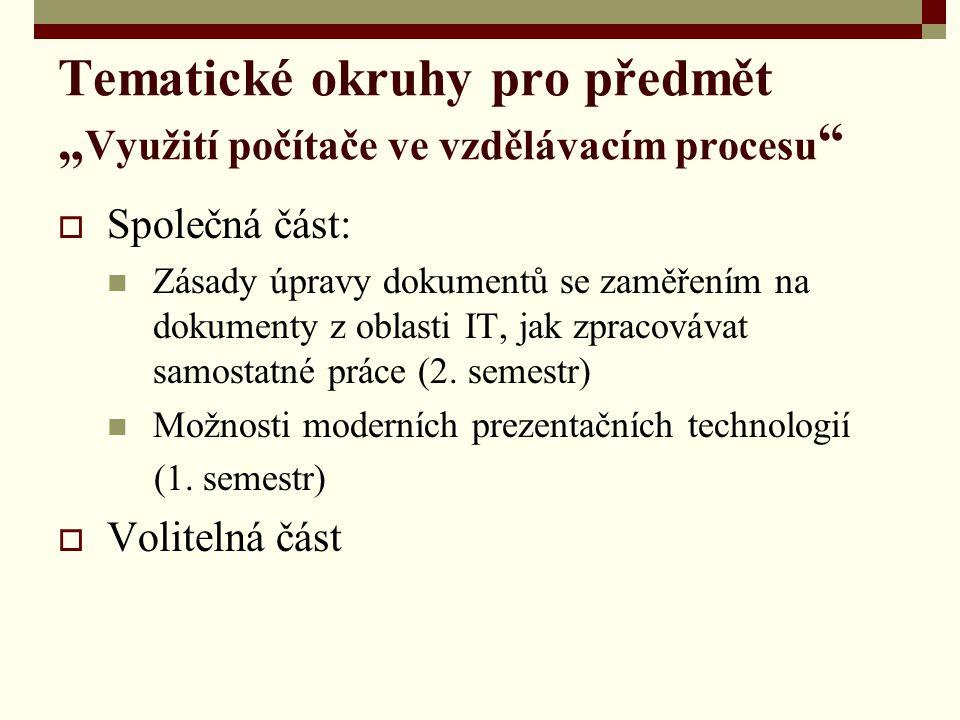 """Tematické okruhy pro předmět """" Využití počítače ve vzdělávacím procesu  Společná část: Zásady úpravy dokumentů se zaměřením na dokumenty z oblasti IT, jak zpracovávat samostatné práce (2."""