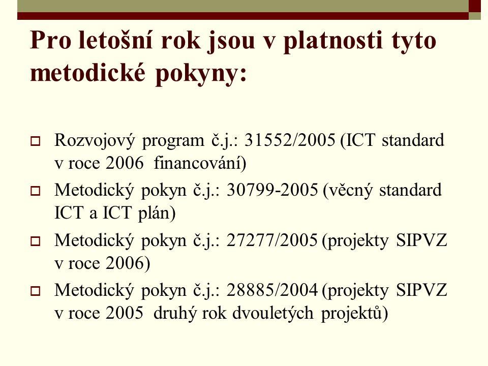 Pro letošní rok jsou v platnosti tyto metodické pokyny:  Rozvojový program č.j.: 31552/2005 (ICT standard v roce 2006 financování)  Metodický pokyn