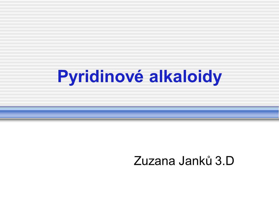 Pyridinové alkaloidy Alkaloidy=dusíkaté zásadité organické sloušeniny, tvoří se v rostlinách při přeměnách aminokyselin Některé alkaloidy jsou toxické a lidé je zneužívají jako drogy Chemicky se navzájem velmi liší, ale téměř všechny obsahují heterocyklický kruh, na který se váží další struktury a podle tohoto cyklu je dělíme