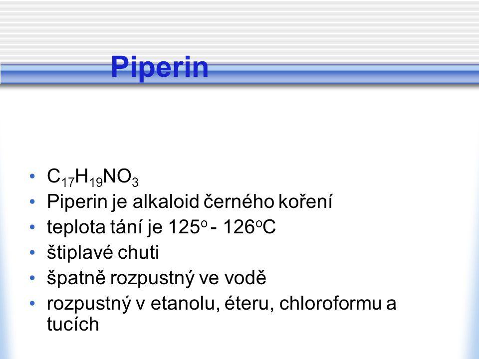 Piperin C 17 H 19 NO 3 Piperin je alkaloid černého koření teplota tání je 125 o - 126 o C štiplavé chuti špatně rozpustný ve vodě rozpustný v etanolu,
