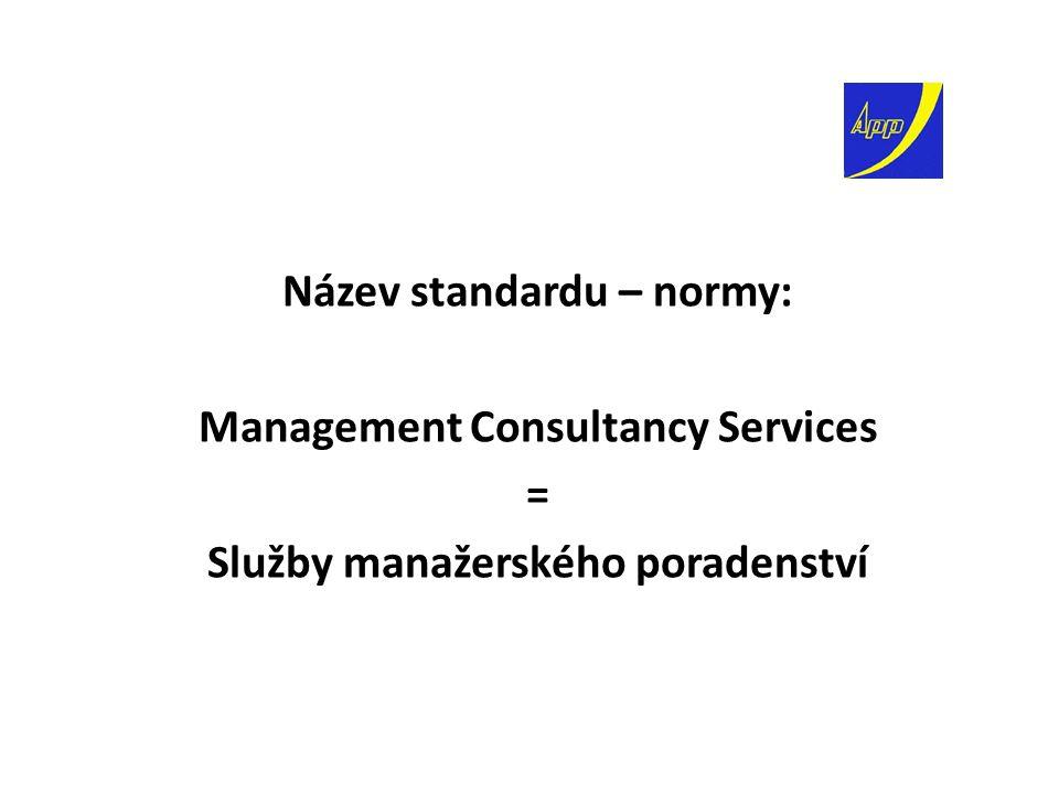 Název standardu – normy: Management Consultancy Services = Služby manažerského poradenství