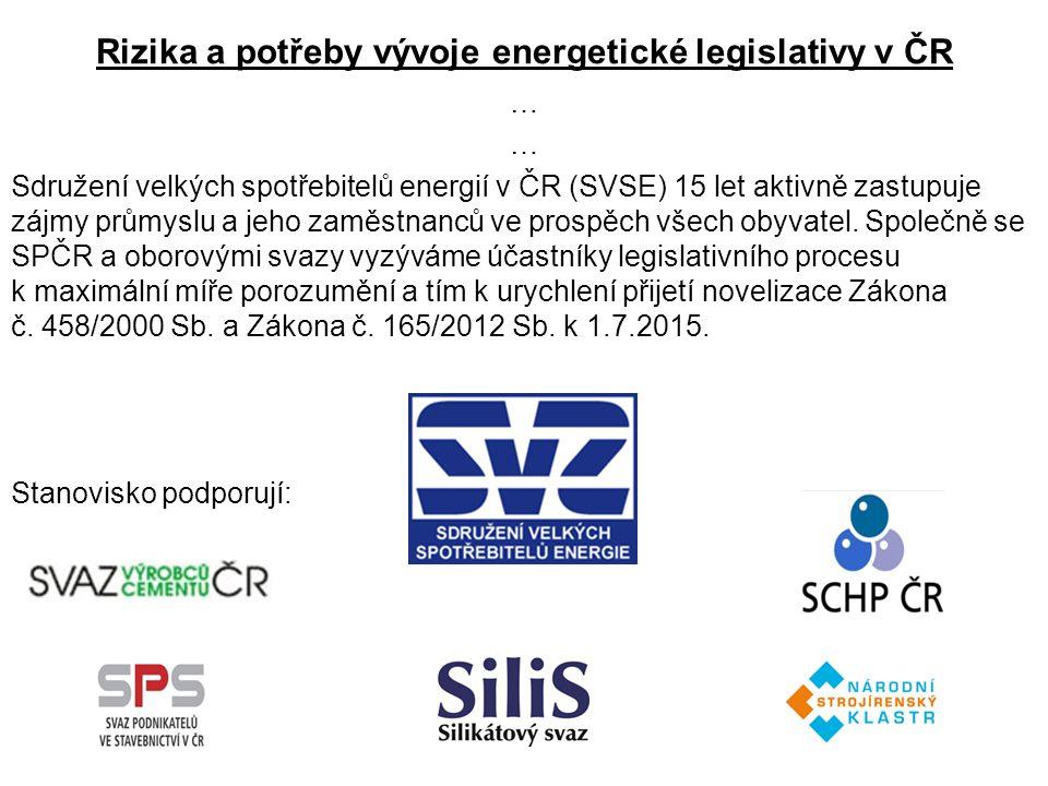 Rizika a potřeby vývoje energetické legislativy v ČR … Sdružení velkých spotřebitelů energií v ČR (SVSE) 15 let aktivně zastupuje zájmy průmyslu a jeh