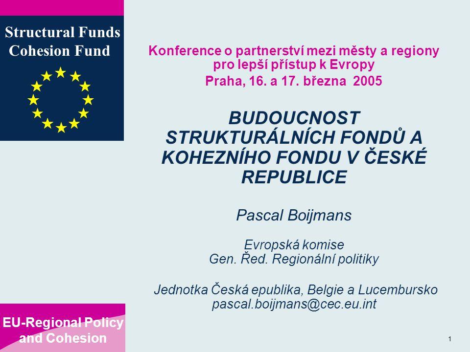 EU-Regional Policy and Cohesion Structural Funds Cohesion Fund 1 Konference o partnerství mezi městy a regiony pro lepší přístup k Evropy Praha, 16.