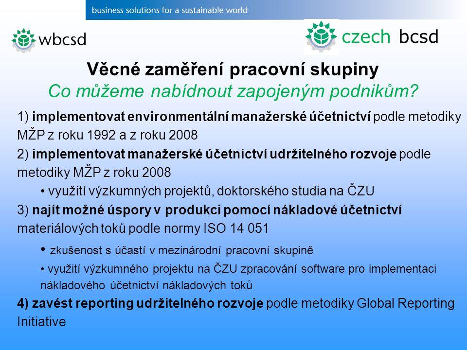 czech bcsd Věcné zaměření pracovní skupiny Co můžeme nabídnout zapojeným podnikům? 1) implementovat environmentální manažerské účetnictví podle metodi