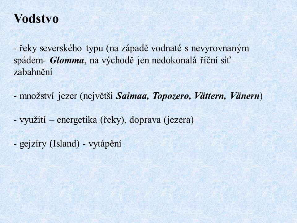 Vodstvo - řeky severského typu (na západě vodnaté s nevyrovnaným spádem- Glomma, na východě jen nedokonalá říční síť – zabahnění - množství jezer (největší Saimaa, Topozero, Vättern, Vänern) - využití – energetika (řeky), doprava (jezera) - gejzíry (Island) - vytápění
