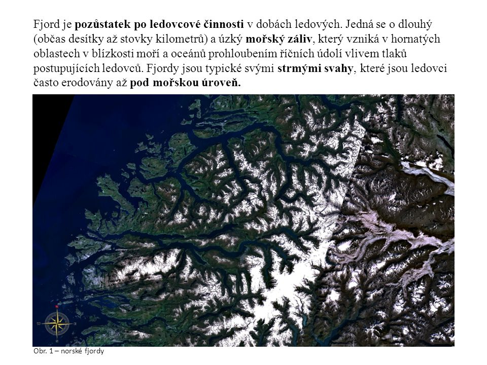 Fjord je pozůstatek po ledovcové činnosti v dobách ledových.
