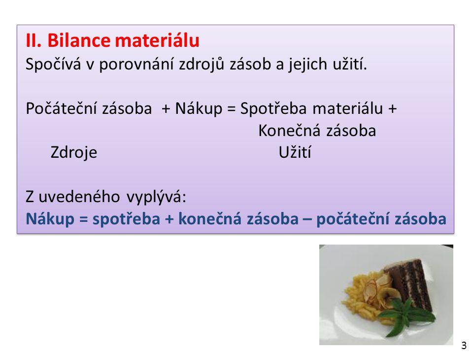 II. Bilance materiálu Spočívá v porovnání zdrojů zásob a jejich užití.