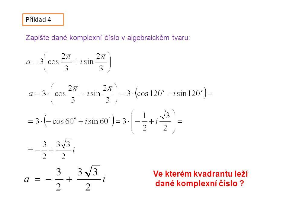 Příklad 4 Zapište dané komplexní číslo v algebraickém tvaru: Ve kterém kvadrantu leží dané komplexní číslo ?