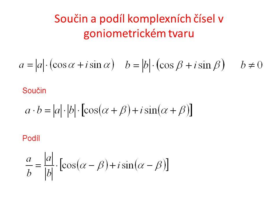 Součin a podíl komplexních čísel v goniometrickém tvaru Součin Podíl