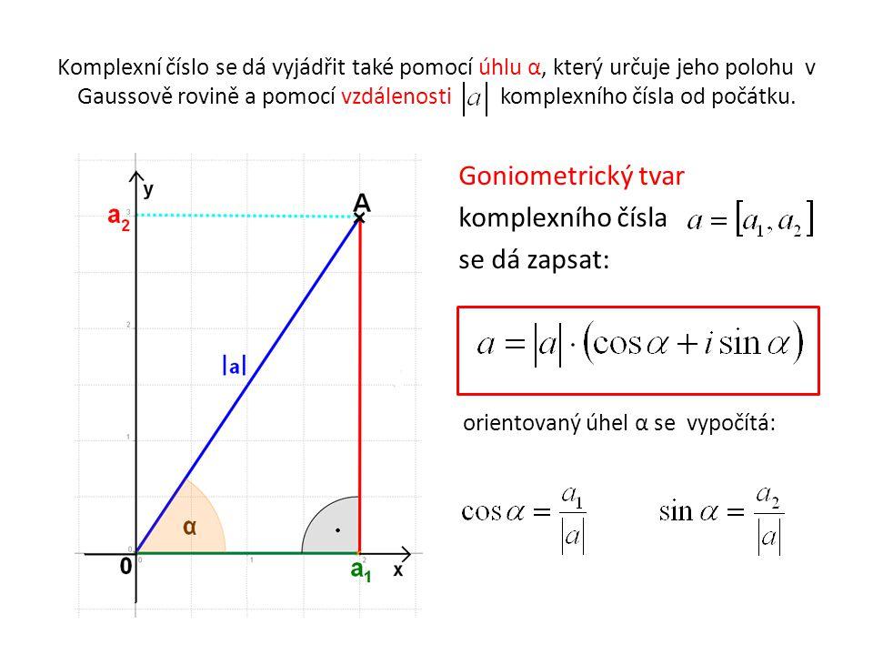 Komplexní číslo se dá vyjádřit také pomocí úhlu α, který určuje jeho polohu v Gaussově rovině a pomocí vzdálenosti komplexního čísla od počátku.