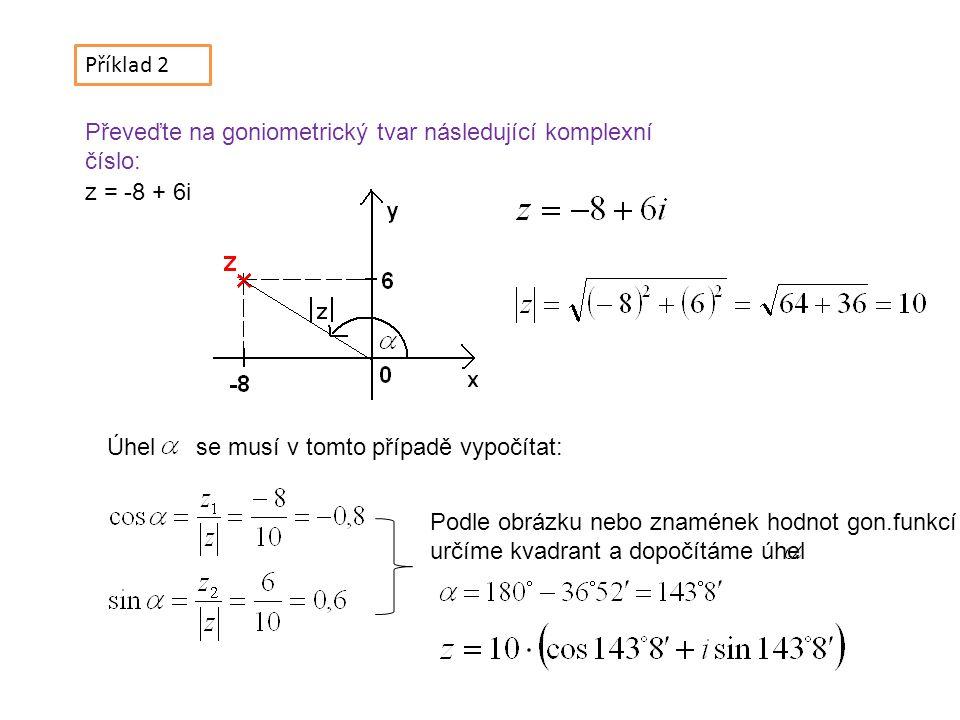 Příklad 3 Převeďte na goniometrický tvar následující komplexní číslo: Orientovaný úhel můžeme vypočítat jako doplněk úhlu do 360