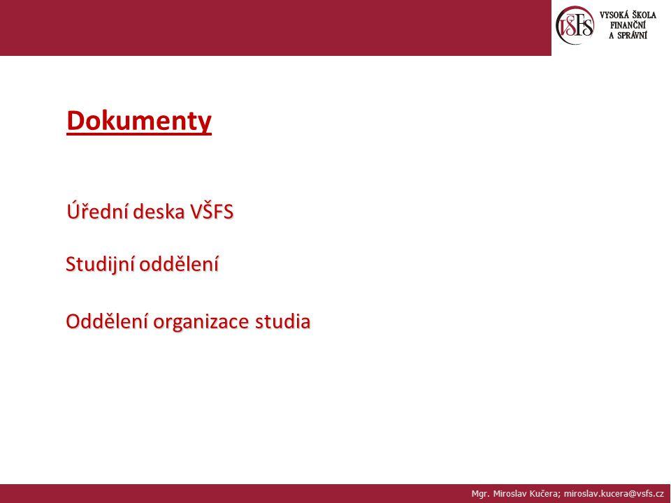 Mgr. Miroslav Kučera; miroslav.kucera@vsfs.cz Dokumenty Úřední deska VŠFS Studijní oddělení Oddělení organizace studia