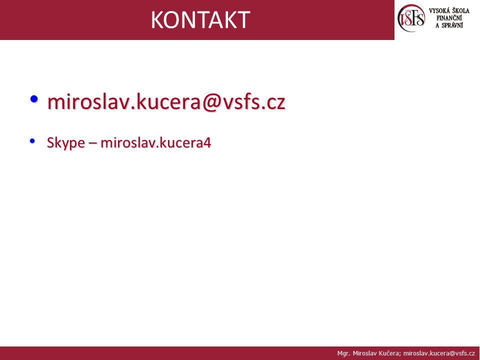 Mgr. Miroslav Kučera; miroslav.kucera@vsfs.cz KONTAKT miroslav.kucera@vsfs.cz miroslav.kucera@vsfs.cz Skype – miroslav.kucera4 Skype – miroslav.kucera