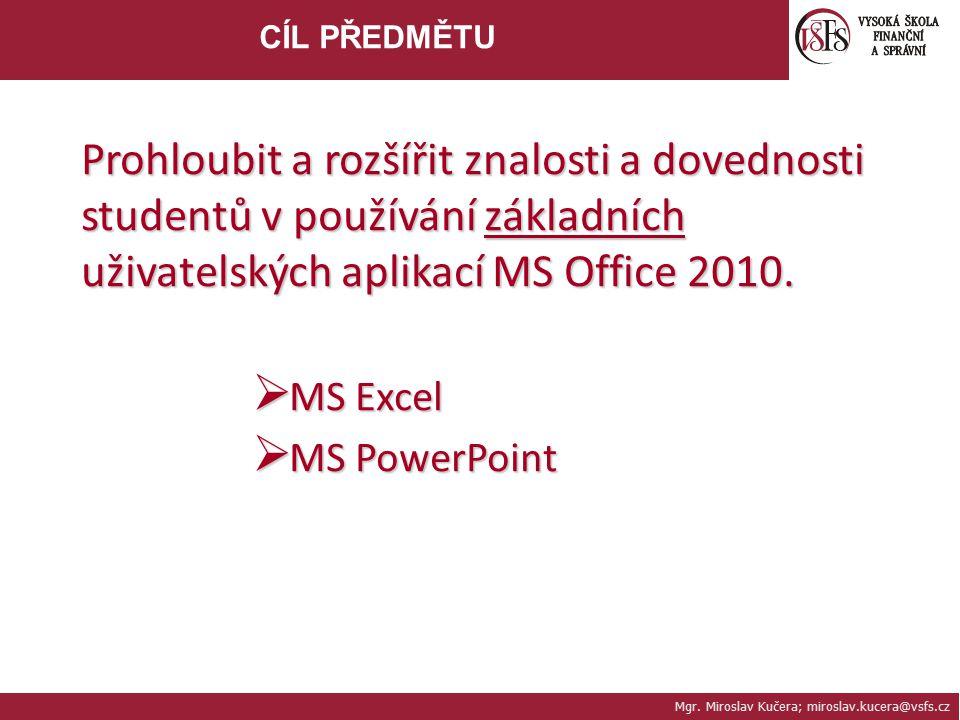 Mgr. Miroslav Kučera; miroslav.kucera@vsfs.cz CÍL PŘEDMĚTU Prohloubit a rozšířit znalosti a dovednosti studentů v používání základních uživatelských a
