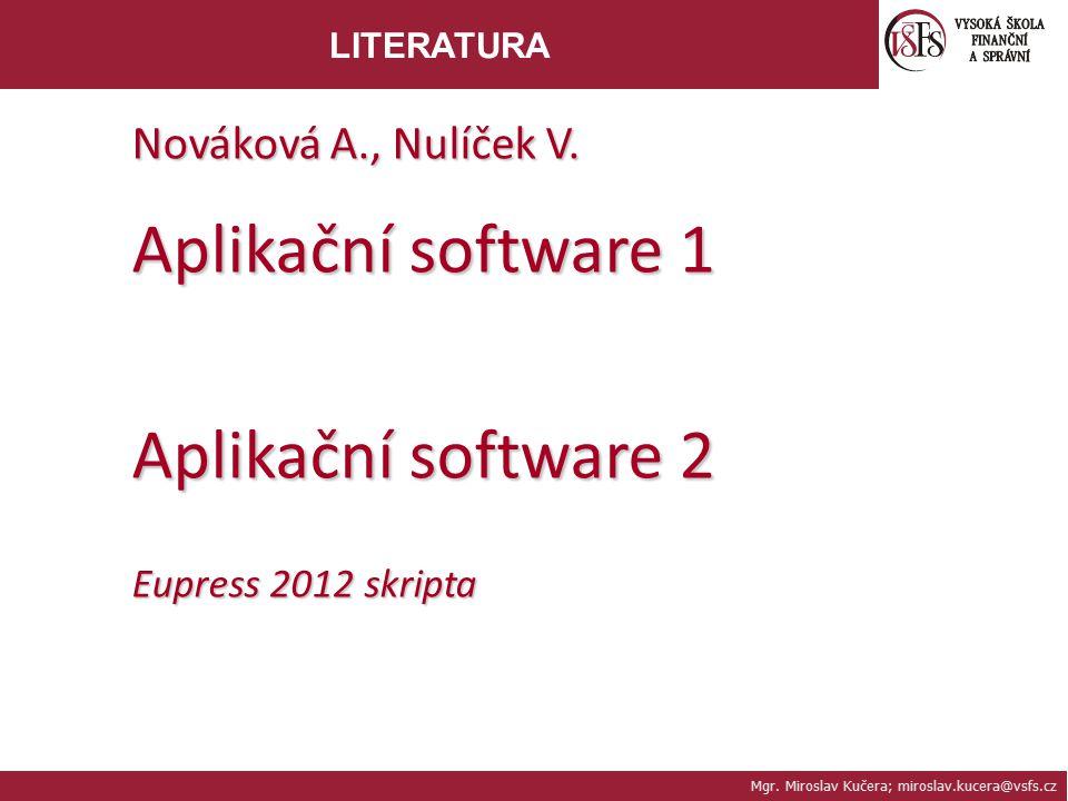 Mgr. Miroslav Kučera; miroslav.kucera@vsfs.cz LITERATURA Nováková A., Nulíček V. Aplikační software 1 Aplikační software 2 Eupress 2012 skripta