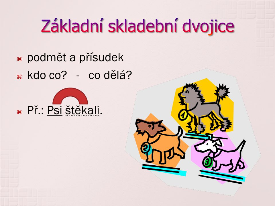  další (vedlejší) vztahy ve větě  závislost ostatních slov a výrazů ve větě na podmětu či přísudku  Př.: Sousedovi psi štěkali na měsíc.