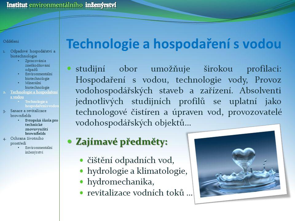 Technologie a hospodaření s vodou studijní obor umožňuje širokou profilaci: Hospodaření s vodou, technologie vody, Provoz vodohospodářských staveb a z