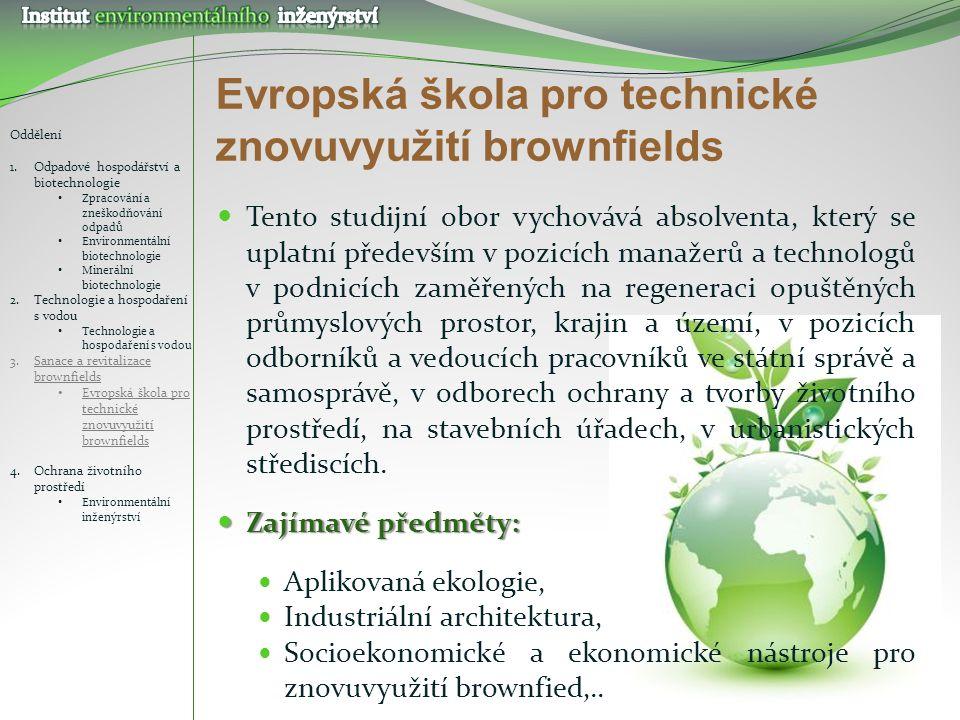 Evropská škola pro technické znovuvyužití brownfields Tento studijní obor vychovává absolventa, který se uplatní především v pozicích manažerů a techn