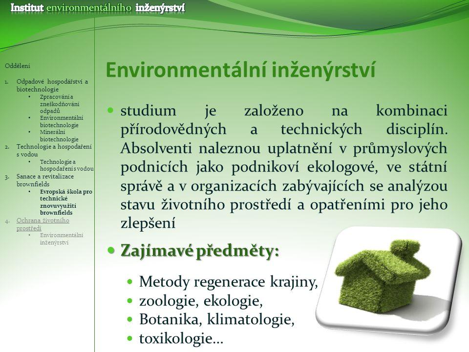 Environmentální inženýrství studium je založeno na kombinaci přírodovědných a technických disciplín. Absolventi naleznou uplatnění v průmyslových podn