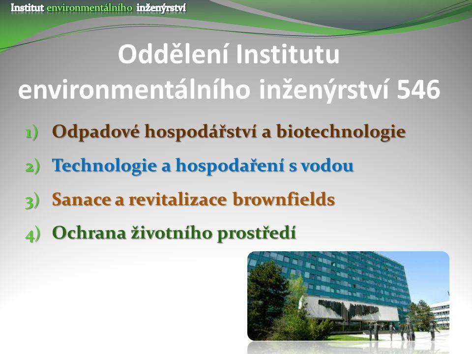 Oddělení Institutu environmentálního inženýrství 546 1) Odpadové hospodářství a biotechnologie 2) Technologie a hospodaření s vodou 3) Sanace a revita