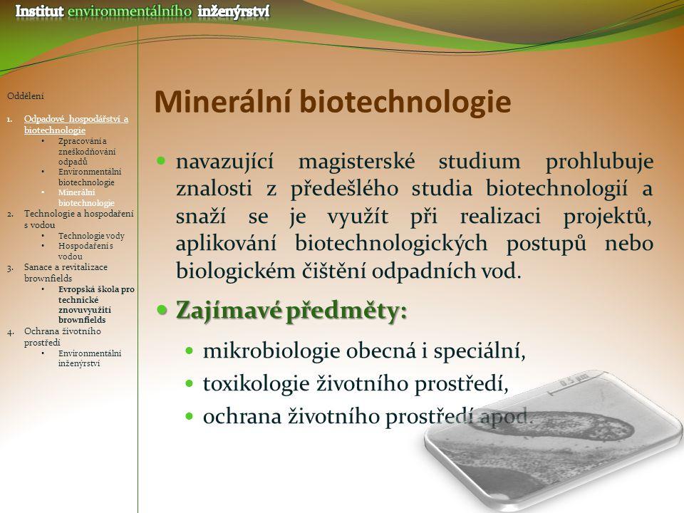Minerální biotechnologie navazující magisterské studium prohlubuje znalosti z předešlého studia biotechnologií a snaží se je využít při realizaci proj