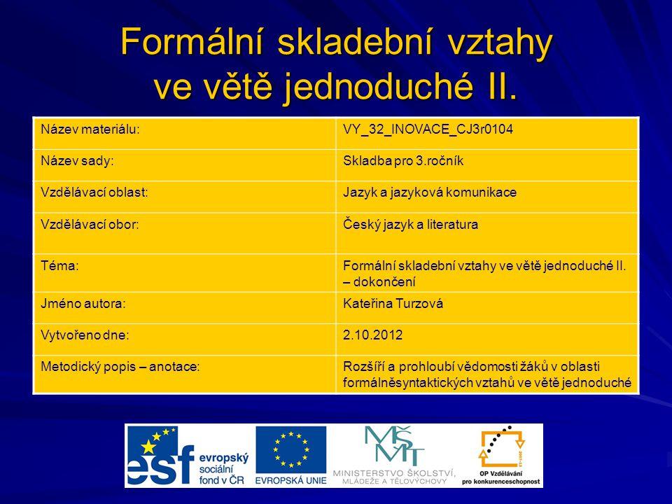 Formální skladební vztahy ve větě jednoduché II. Název materiálu:VY_32_INOVACE_CJ3r0104 Název sady:Skladba pro 3.ročník Vzdělávací oblast:Jazyk a jazy
