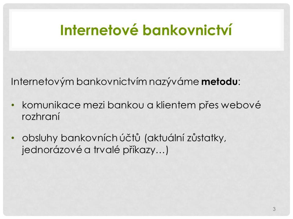 Internetové bankovnictví 4 přístup k účtu rychlý levný snadný časově neomezený Výhody nutnost připojení na internet bezpečnostní rizika Nevýhody