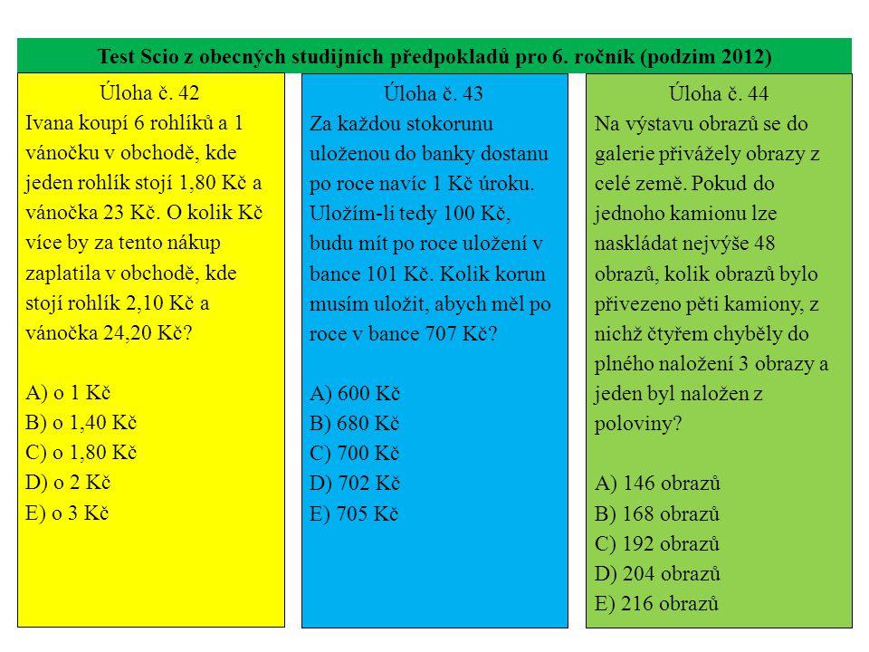 Test Scio z obecných studijních předpokladů pro 6. ročník (podzim 2012) Úloha č. 42 Ivana koupí 6 rohlíků a 1 vánočku v obchodě, kde jeden rohlík stoj