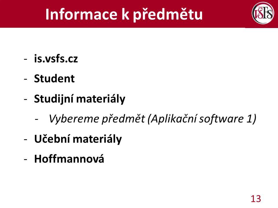 Informace k předmětu -is.vsfs.cz -Student -Studijní materiály -Vybereme předmět (Aplikační software 1) -Učební materiály -Hoffmannová 13