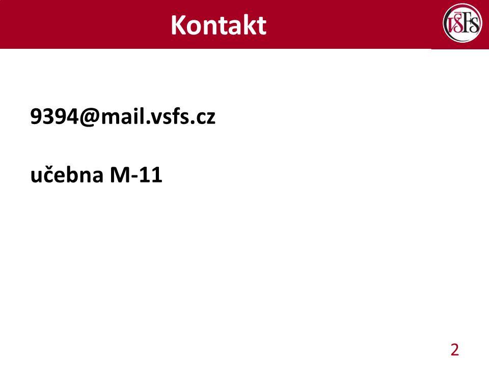 Kontakt 9394@mail.vsfs.cz učebna M-11 2