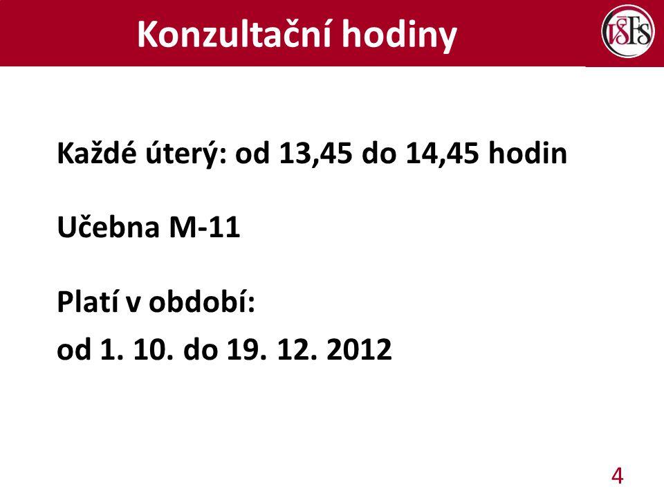 Konzultační hodiny Každé úterý: od 13,45 do 14,45 hodin Učebna M-11 Platí v období: od 1.