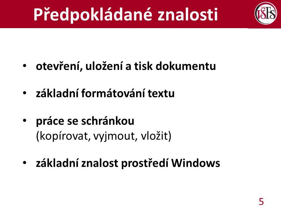 Předpokládané znalosti otevření, uložení a tisk dokumentu základní formátování textu práce se schránkou (kopírovat, vyjmout, vložit) základní znalost prostředí Windows 5