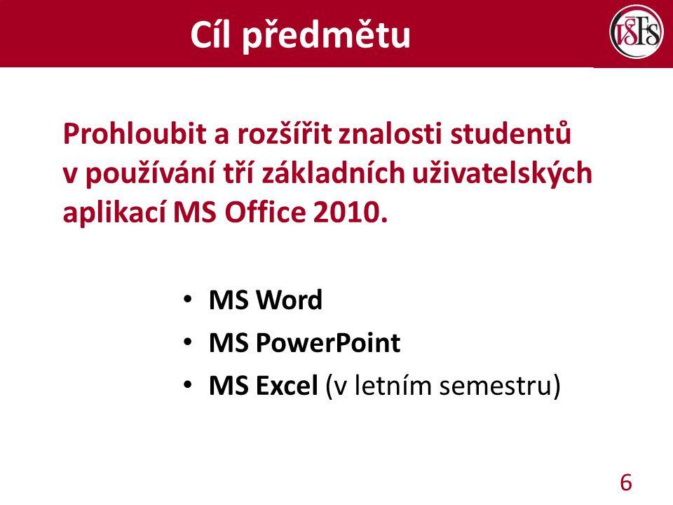 Cíl předmětu Prohloubit a rozšířit znalosti studentů v používání tří základních uživatelských aplikací MS Office 2010.