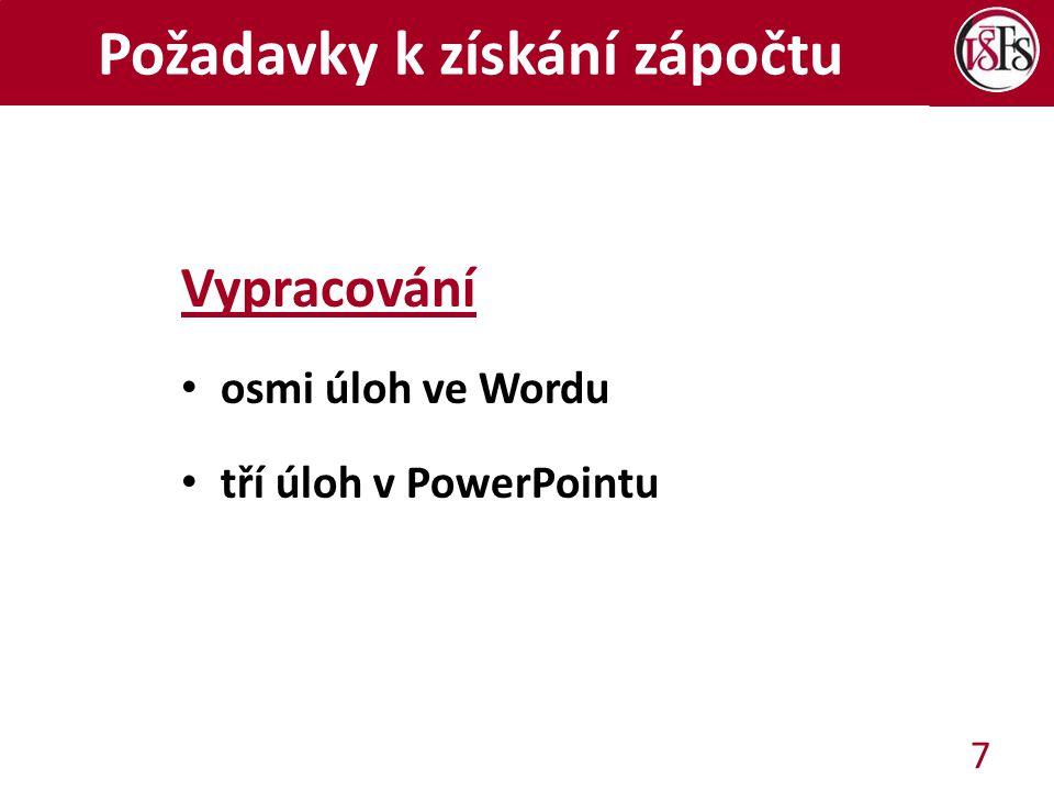 Požadavky k získání zápočtu Vypracování osmi úloh ve Wordu tří úloh v PowerPointu 7