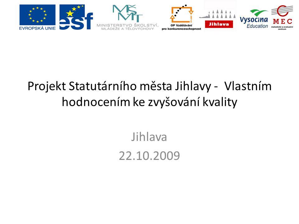 Projekt Statutárního města Jihlavy - Vlastním hodnocením ke zvyšování kvality Jihlava 22.10.2009
